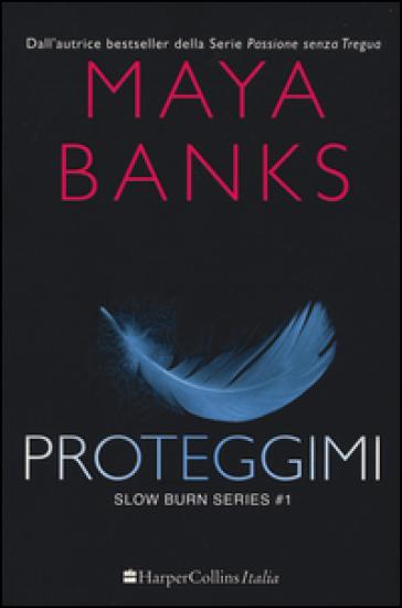 Proteggimi. Slow burn series. 1. - Maya Banks |