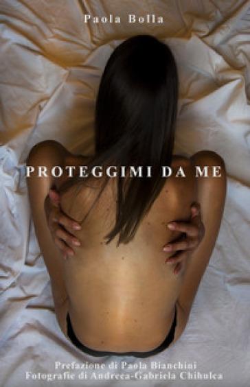 Proteggimi da me - Paola Bolla pdf epub