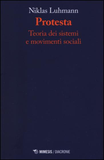 Protesta. Teoria dei sistemi e movimenti sociali - Niklas Luhmann |