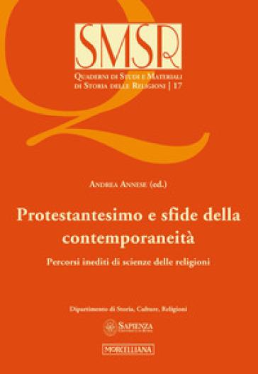 Protestantesimo e sfide della contemporaneità. Percorsi inediti di scienze delle religioni - A. Annese |
