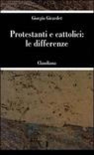 Protestanti e cattolici: le differenze - Giorgio Girardet |