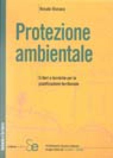 Protezione ambientale. Criteri e tecniche per la pianificazione territoriale - Renato Vismara pdf epub