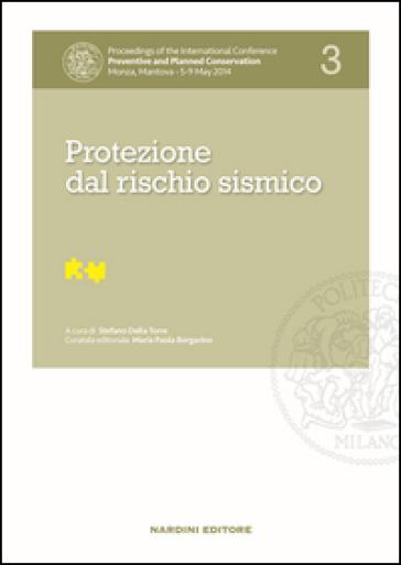 Protezione dal rischio sismico. Proceedings of the International Conference Preventive and Planned Conservation Monza, Mantova (5-9 May 2014). 3. - S. Della Torre  