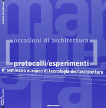 Protocolli/esperimenti. 6° Seminario europeo di tecnologia dell'architettura - Massimo Rossetti |