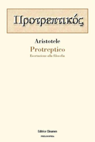 Protreptico. Esortazione alla filosofia - Aristotele | Thecosgala.com