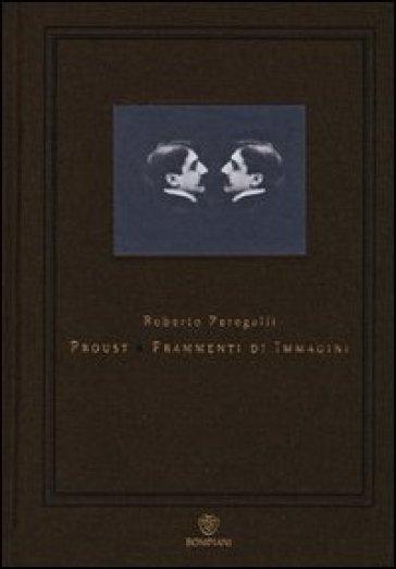Proust. Frammenti di immagini - Roberto Peregalli |