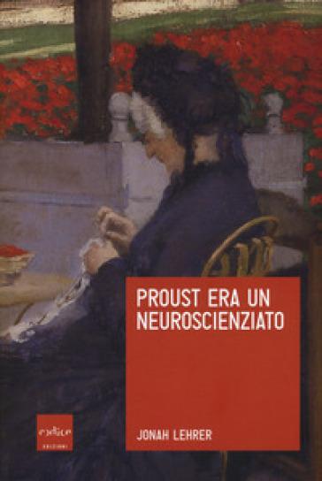 Proust era un neuroscienziato - Jonah Lehrer |