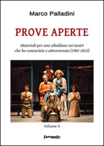 Prove aperte. Materiali per uno zibaldone sui teatri che ho conosciuto e attraversato (1981-2015). 2. - Marco Palladini pdf epub