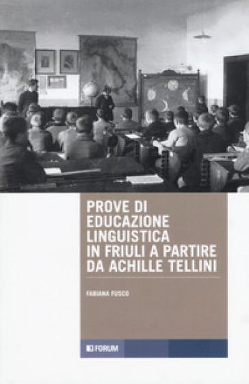 Prove di educazione linguistica in Friuli a partire da Achille Tellini - Fabiana Fusco |