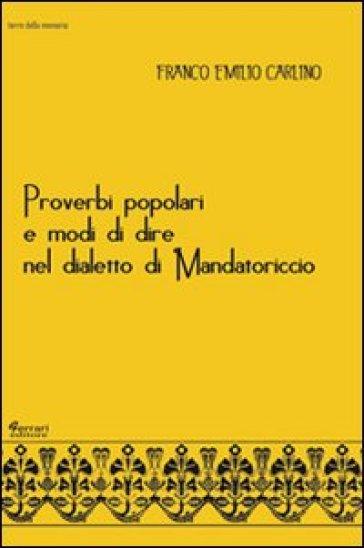 Proverbi popolari e modi di dire nel dialetto di Mandatoriccio - Franco Emilio Carlino  