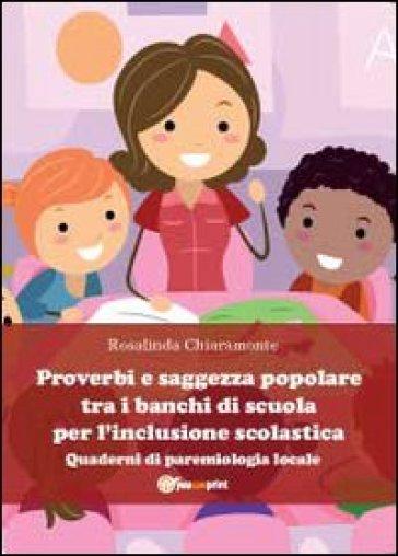 Proverbi e saggezza popolare tra i banchi di scuola per l'inclusione scolastica - Rosalinda Chiaramonte |