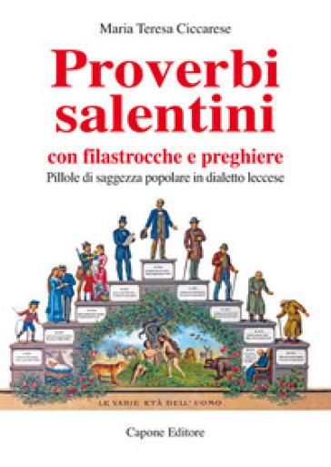 Proverbi salentini con filastrocche e preghiere. Pillole di saggezza popolare in dialetto leccese - Maria Teresa Ciccarese |