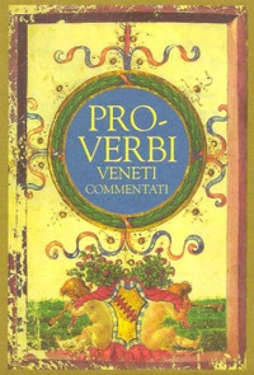 Proverbi veneti commentati - Paolo Tieto  