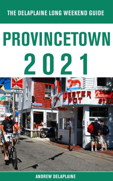 Provincetown - The Delaplaine 2021 Long Weekend Guide