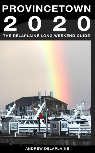 Provincetown: The Delaplaine 2020 Long Weekend Guide