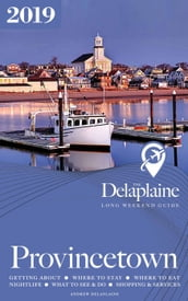 Provincetown - The Delaplaine 2019 Long Weekend Guide