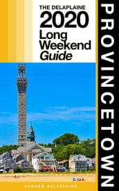 Provincetown - The Delaplaine 2020 Long Weekend Guide
