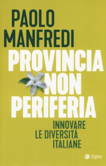 Provincia non periferia. Innovare le diversità italiane - Paolo Manfredi pdf epub