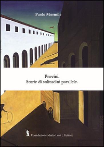 Provini. Storie di solitudini parallele - Paolo Mormile |