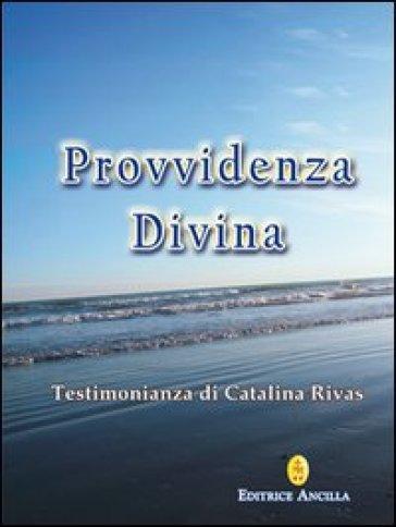 Provvidenza divina. Testimonianza di Catalina Rivas - Catalina Rivas | Thecosgala.com