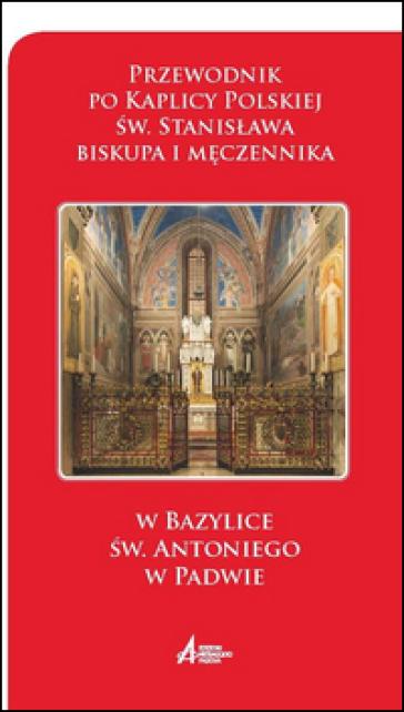 Przewodnik po Kaplicy Polskiej sw. Stanislawa biskupa i meczennika - Sylwester Bartoszewski  