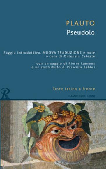 Pseudolo. Testo latino a fronte - Tito Maccio Plauto | Thecosgala.com