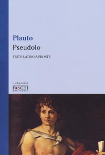 Pseudolo. Testo latino a fronte - Tito Maccio Plauto pdf epub