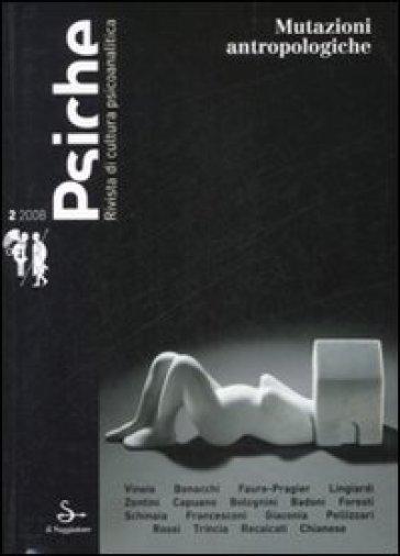 Psiche. Rivista di cultura psicoanalitica (2008). 2.Mutazioni antropologiche