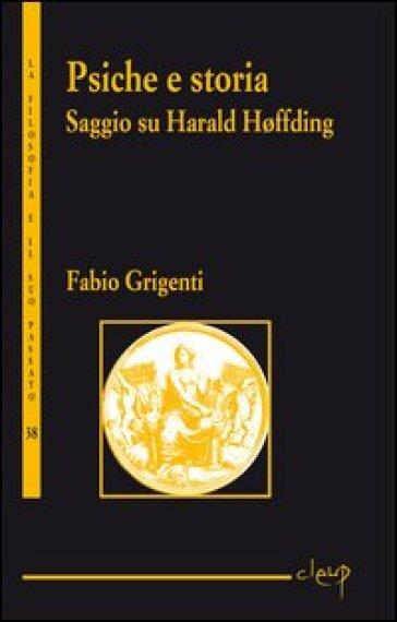 Psiche e storia. Saggio su Harald Hoffding - Fabio Grigenti  