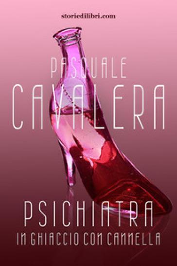 Psichiatra in ghiaccio con cannella - Pasquale Cavalera |
