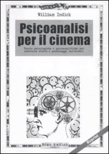 Psicoanalisi per il cinema - William Indick   Jonathanterrington.com