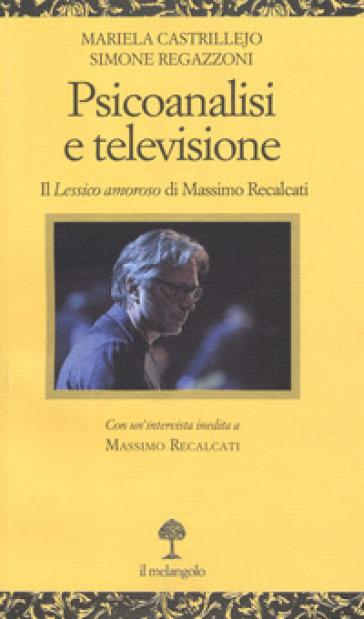 Psicoanalisi e televisione. Il «Lessico amoroso» di Massimo Recalcati - M. Castrillejo | Thecosgala.com