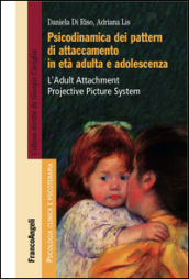 Psicodinamica dei pattern di attaccamento in età adulta e adolescenza. L Adult Attachment Projective Picture System