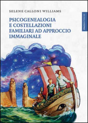 Psicogenealogia e costellazioni familiari ad approccio immaginale - Selene Calloni Williams |