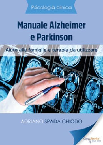 Psicologia Clinica. Manuale Alzheimer e Parkinson. Aiuto alle famiglie e terapia da utilizzare - Adriano Spada Chiodo | Rochesterscifianimecon.com