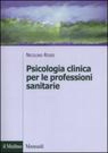 Psicologia clinica per le professioni sanitarie - Nicolino Rossi | Rochesterscifianimecon.com