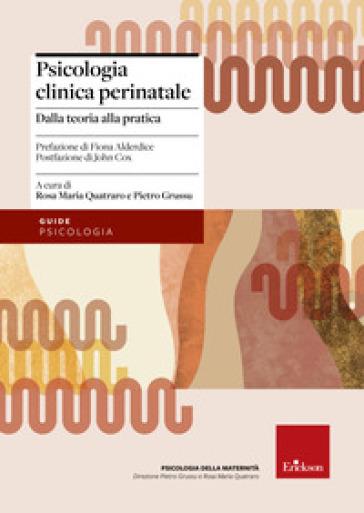 Psicologia clinica perinatale. Dalla teoria alla pratica - Rosa Maria Quatraro  