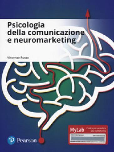 Psicologia della comunicazione e neuromarketing. Ediz. mylab. Con aggiornamento online - Vincenzo Russo |