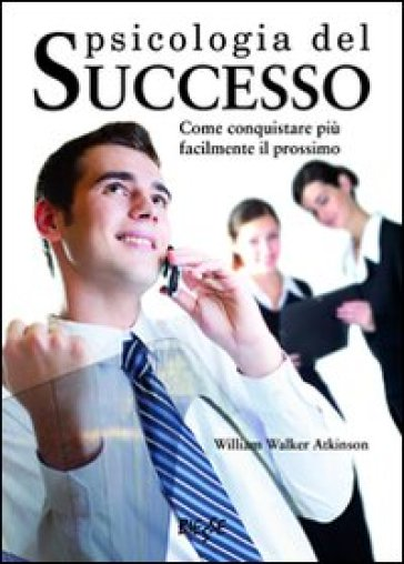 Psicologia del successo - William W. Atkinson | Rochesterscifianimecon.com