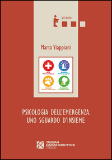 Psicologia dell'emergenza. Uno sguardo d'insieme - Marta Viappiani |