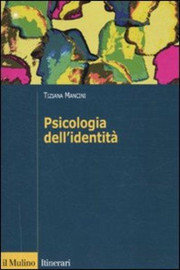 Psicologia dell'identità - Tiziana Mancini | Rochesterscifianimecon.com