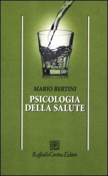 Psicologia della salute - Mario Bertini | Rochesterscifianimecon.com