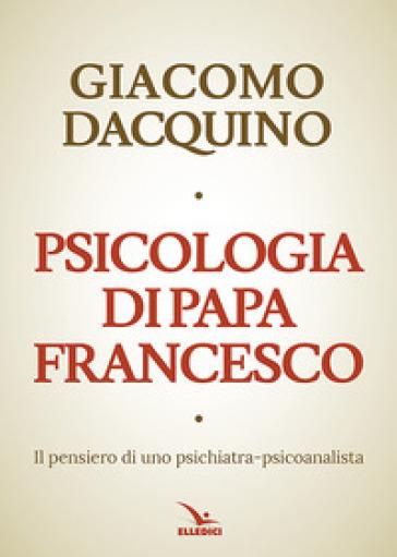 Psicologia di papa Francesco - Giacomo Dacquino | Ericsfund.org