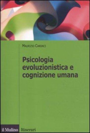 Psicologia evoluzionistica e cognizione umana - Maurizio Cardaci  