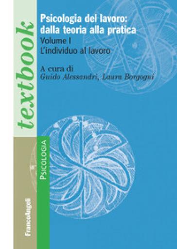 Psicologia del lavoro: dalla teoria alla pratica. 1: L' individuo al lavoro - G. Alessandri pdf epub
