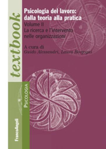 Psicologia del lavoro: dalla teoria alla pratica. 2: La ricerca e l'intervento nelle organizzazioni - G. Alessandri | Thecosgala.com