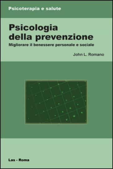 Psicologia della prevenzione. Migliorare il benessere personale e sociale - John L. Romano |