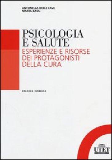 Psicologia della salute. Esperienze e risorse dei protagonisti della cura - Antonella Delle Fave  