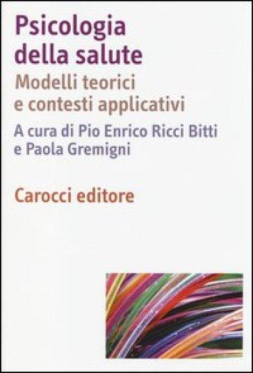 Psicologia della salute. Modelli teorici e contesti applicativi - P. E. Ricci Bitti |
