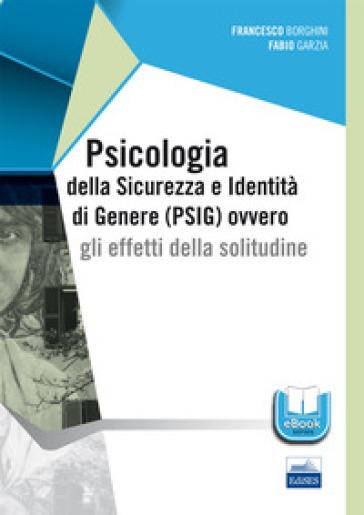 Psicologia della sicurezza e identità di genere (PSIG) ovvero gli effetti della solitudine - Francesco Borghini pdf epub